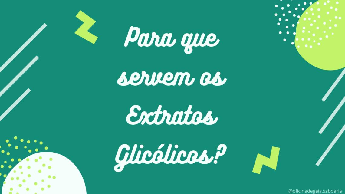 Extratos Glicólicos